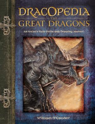 Dracopedia the Great Dragons By O'Connor, William