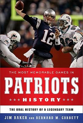 The Most Memorable Games in Patriots History By Corbett, Bernard M./ Baker, Jim
